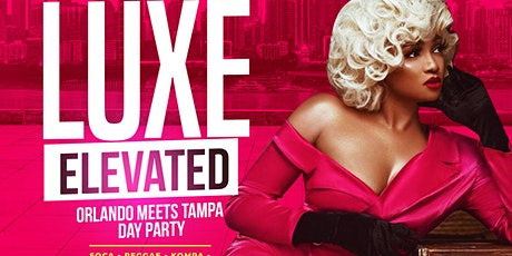 LUXE ELEVATED: Orlando Meets Tampa Day Party tickets
