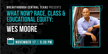 What now? Race, Class & Educational Equity: A Conversation with Wes Moore tickets