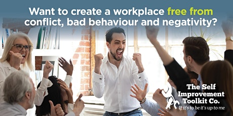 How to create a workplace free from conflict, bad behaviour and negativity tickets