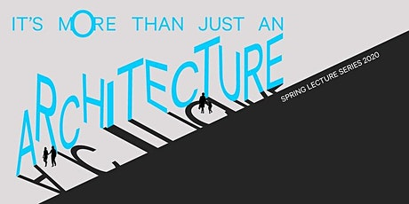 Spring Lecture Series 2020- It's more than just an Architecture #3 tickets