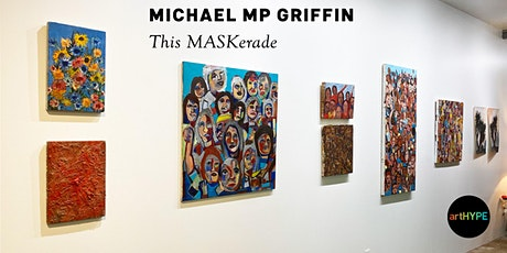 Michael MP Griffin This MASKerade Artist's Reception tickets
