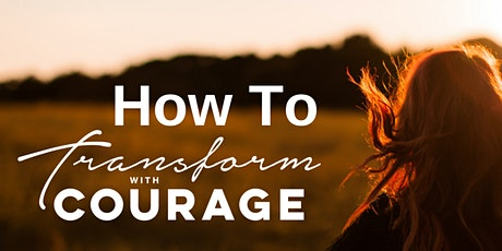 How To Transform With Courage tickets