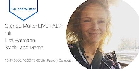 GründerMütter LIVE TALK mit Lisa Harmann, Stadt Land Mama Tickets