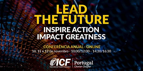 Conferência Anual ICF PT Lead the future - Inspire Action, Impact Greatness bilhetes