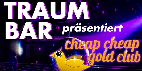 TraumBar präsentiert: Cheap Cheap Gold Club Tickets