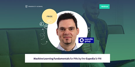 Webinar: Machine Learning Fundamentals for PMs by fmr Expedia Sr PM tickets