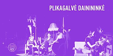 "PREMJERA. SPEKTAKLIS ""PLIKAGALVĖ DAINININKĖ"" tickets"
