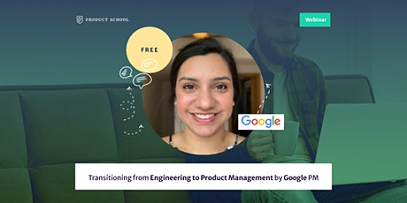 Webinar: Transitioning from Engineering to Product Management by Google PM tickets