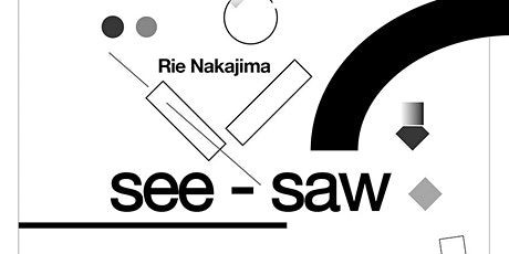 Cluster#13: See – Saw / Rie Nakajima solo exhibition Tickets