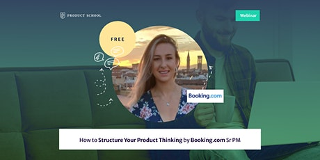 Webinar: How to Structure Your Product Thinking by Booking.com Sr PM tickets