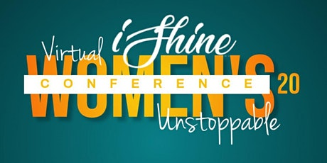 2020  iShine  Virtual Women's Conference | Unstoppable tickets