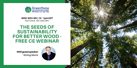The Seeds of Sustainability For Better Wood - Free CE Webinar tickets
