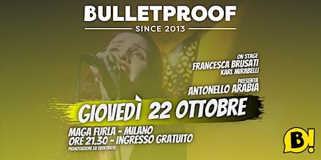 Bulletproof - 22 ottobre biglietti