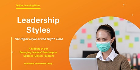 Leadership Styles: The Right Styles @ the Right Time (Online - Run 3) tickets