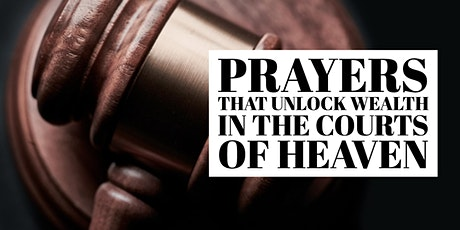 Prayers That Unlock Wealth from the Courts of Heaven (Online Teaching) tickets