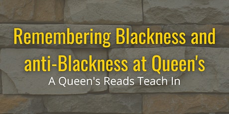 Remember Blackness and anti-Blackness at Queen's (a Queen's Reads Teach In) tickets