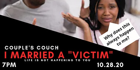 """Couple's Couch: I Married A """"Victim"""" (Life is not happening to you!) tickets"""