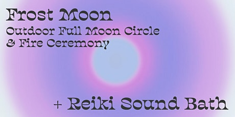 Frost Moon Circle + Fire Ceremony + Reiki Sound Bath tickets