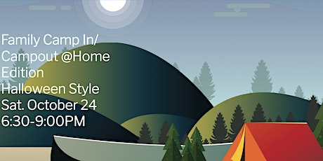 Family Camp In/Campout @Home Edition Halloween Style October 24 6:30-9:00PM tickets