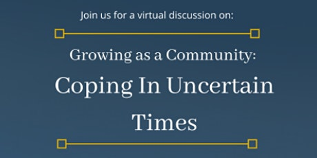 Growing as a Community: Coping in Uncertain Times tickets