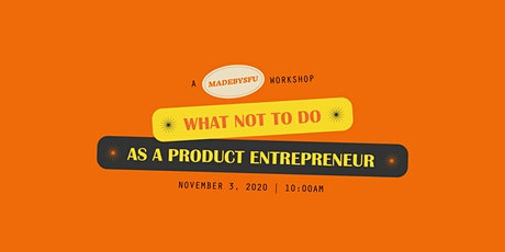 What Not to Do as a Product Entrepreneur tickets