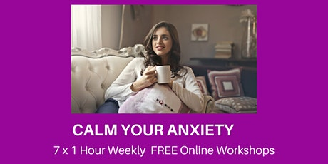 """CALM YOUR ANXIETY"" 7x1 hour weekly FREE  Online Workshops tickets"