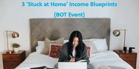 3 'Stuck at Home' Income Blueprints (BOT Event)