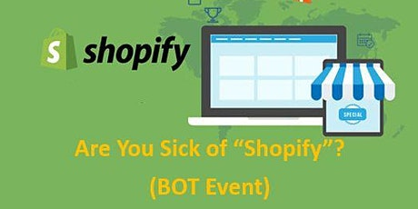 "Are You Sick of ""Shopify""? (BOT Event) tickets"