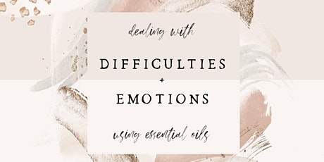 Lets Talk About: Difficulties, Emotions & Essential Oils tickets