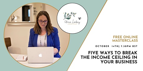 Five Ways to break The Income Ceiling In Your Business [FREE MASTERCLASS] tickets