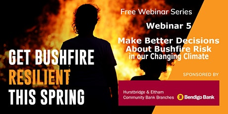 05 - Better Decisions About Bushfire Risk - Get Bushfire Resilient tickets