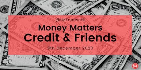 Money Matters : Credit & Friends tickets