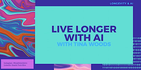 Live Longer with AI, with Tina Woods tickets