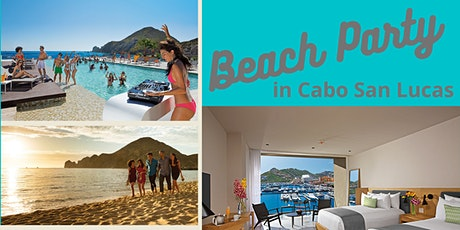 Cabo San Lucus Beach Party			  April 4-8, 2021 tickets