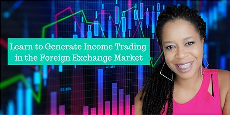 Learn to Generate Income Trading in the Foreign Exchange Market tickets