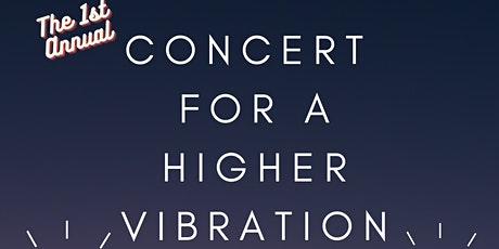The  Concert for a Higher Vibration! tickets