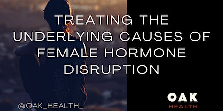 Treating the Underlying Causes of Female Hormone Disruption tickets