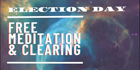 Free Election Day Meditation and Clearing tickets
