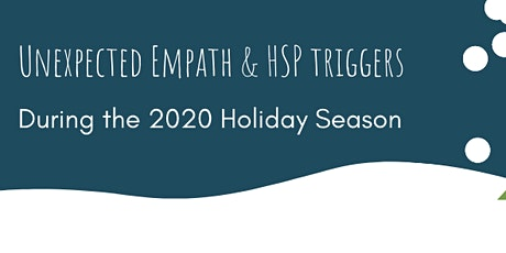Unexpected Empath & HSP Triggers During the 2020 Holiday Season tickets