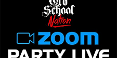 OLD SCHOOL NATION Experience ZOOM PARTY LIVE {Every Friday} tickets