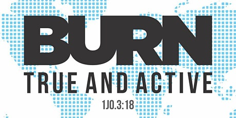 BURN - TRUE AND ACTIVE tickets