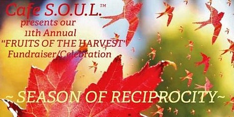 Cafe S.O.U.L.™ 11th Annual 'Fruits of the Harvest'  Fundraiser/Celebration tickets