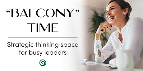 """Balcony"" Time - Strategic thinking space for busy leaders tickets"