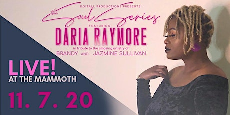 The Soul Series Vol 1: Feat.  DARIA (Brandy & Jazmine Sullivan Tribute) tickets