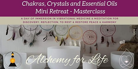 Chakras, Crystals & Essential Oils - A Mini Retreat Masterclass tickets