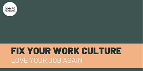 How To Fix Your Work Culture and Fall Back In Love With Your Job tickets