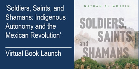 Soldiers, Saints and Shamans: Indigenous Autonomy & the Mexican Revolution tickets