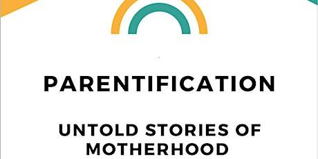 PARENTIFICATION untold stories of MOTHERHOOD tickets