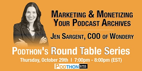 Monetizing & Marketing Your Podcast Archives with Jen Sargent, COO Wondery tickets