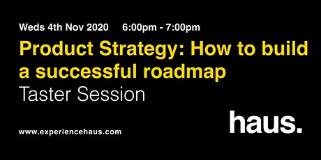 Product Strategy: How to build a successful roadmap    FREE Taster Session tickets